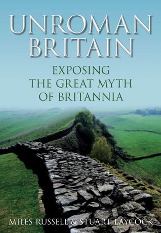 UnRoman Britain by Miles Russell