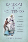 Random Acts of Politeness: Eccentric, Quirky and Ocassionally Suicidal Examples of Selflessness and Courtesy