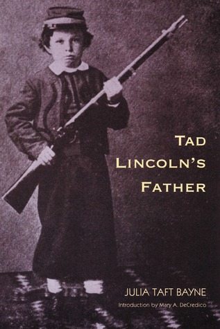 Tad Lincoln's Father by Julia Taft Bayne