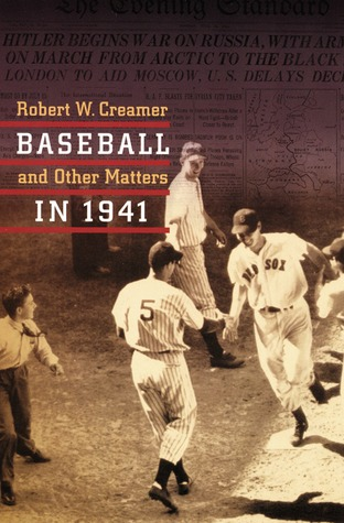 Baseball and Other Matters in 1941 by Robert W. Creamer