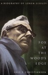 Fox at the Wood's Edge: A Biography of Loren Eiseley