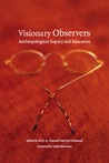 Visionary Observers: Anthropological Inquiry and Education