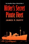 Hitler's Secret Pirate Fleet: The Deadliest Ships of World War II
