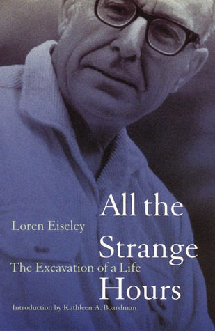 All the Strange Hours by Loren Eiseley