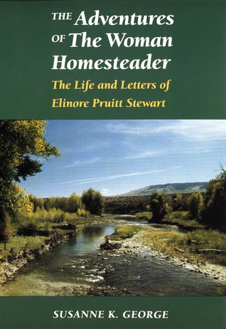 The Adventures of The Woman Homesteader: The Life and Letters of Elinore Pruitt Stewart