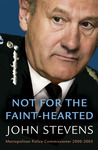 Not for the Faint-Hearted: Metropolitan Police Commissioner 2000-2005