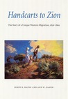 Handcarts to Zion: The Story of a Unique Western Migration, 1856-1860