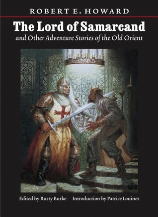 Lord of Samarcand and Other Adventure Tales of the Old Orient by Robert E. Howard