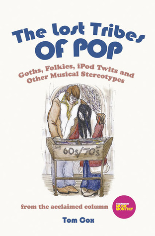 The Lost Tribes of Pop: Goths, Folkies, iPod Twits & Other Musical Stereotypes