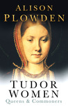 Tudor Women by Alison Plowden