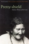 Pretty-shield (Second Edition): Medicine Woman of the Crows (Second Edition)