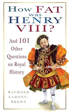 How Fat Was Henry VIII? by Raymond Lamont-Brown