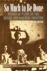 So Much to Be Done: Women Settlers on the Mining and Ranching Frontier, 2nd Edition