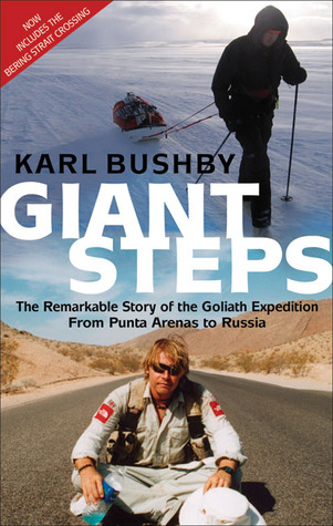 Giant Steps: The Remarkable Story of the Goliath Expedition From Punta Arenas to Russia
