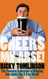 Cheers My Arse!: The Funniest Collection of Drinking Anecdotes You'll Ever Read