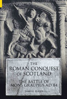 The Roman Conquest of Scotland: The Battle of Mons Graupius AD 84
