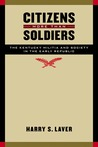 Citizens More than Soldiers: The Kentucky Militia and Society in the Early Republic