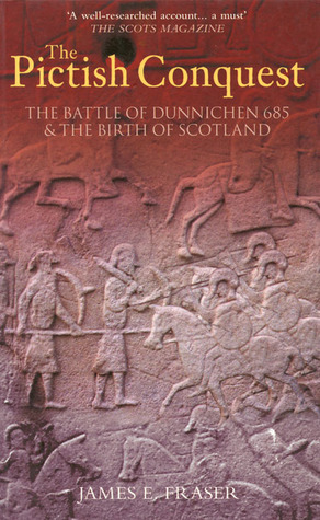 The Pictish Conquest: The Battle of Dunnichen 685 & the Birth of Scotland