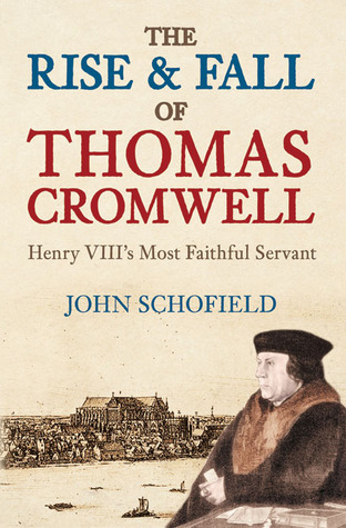 The Rise & Fall of Thomas Cromwell: Henry VIII's Most Faithful Servant