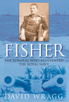 Fisher: The Admiral who Reinvented the Royal Navy