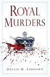 Royal Murders: Hatred, Revenge and the Seizing of Power