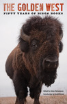 The Golden West: Fifty Years of Bison Books