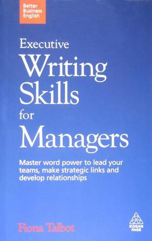 Executive Writing Skills for Managers: Master Word Power to Lead Your Teams, Make Strategic Links and Develop Relationships