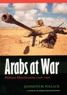 Arabs at War: Military Effectiveness, 1948-1991 (Studies in War, Society, and the Military)