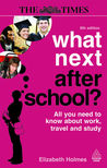 What Next After School? ?: All You Need to Know About Work, Travel and Study