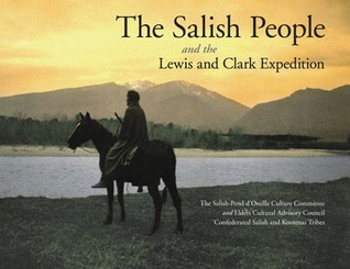 The Salish People and the Lewis and Clark Expedition by Salish-Pend d'Oreille Cultu...