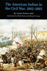 The American Indian in the Civil War, 1862-1865