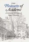 The Pleasures of Academe: A Celebration and Defense of Higher Education