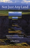 Not Just Any Land: A Personal and Literary Journey into the American Grasslands