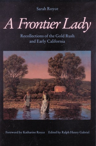 A Frontier Lady: Recollections of the Gold Rush and Early California