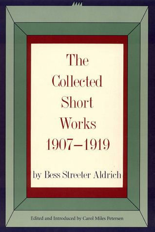The Collected Short Works, 1907-1919 by Bess Streeter Aldrich