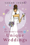 The Bride's Guide to Unique Weddings
