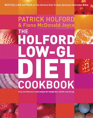 The Holford 'low GL' Diet Cookbook: Easy, low-Glycemic Load recipes for weight loss, health and energy: Easy, Low-Glycemic Load Recipes for Weight Loss, Health and Energy