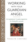 Working with Your Guardian Angel: An Inspirational 12-Week Programme for Finding Life's Purpose