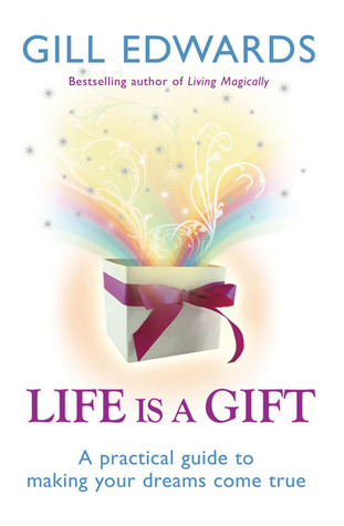 Life Is a Gift: The secrets to making your dreams come true: A Practical Guide to Making Your Dreams Come True