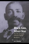 Black Gun, Silver Star: The Life and Legend of Frontier Marshal Bass Reeves