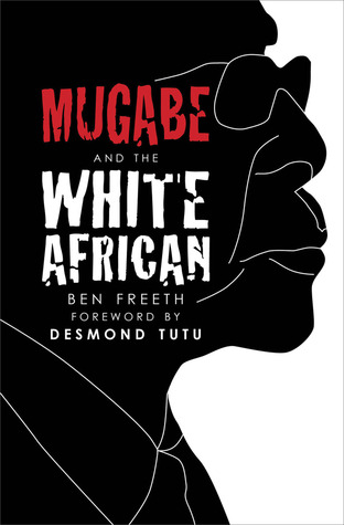Mugabe and the White African by Ben Freeth