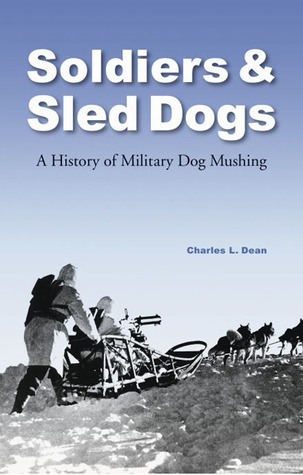 Soldiers and Sled Dogs by Charles L. Dean