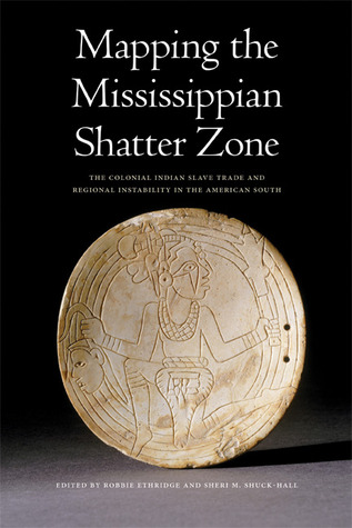 Mapping the Mississippian Shatter Zone by Robbie Ethridge
