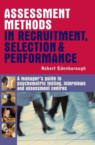 Assessment Methods in Recruitment, Selection & Performance by Robert Edenborough
