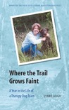 Where the Trail Grows Faint: A Year in the Life of a Therapy Dog Team
