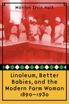 Linoleum, Better Babies, and the Modern Farm Woman, 1890-1930