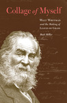 Collage of Myself: Walt Whitman and the Making of Leaves of Grass