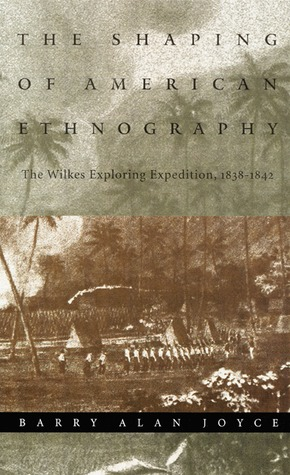 The Shaping of American Ethnography: The Wilkes Exploring Expedition, 1838-1842