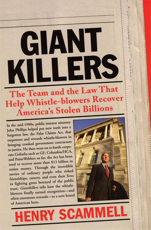 Giantkillers: The Team and the Law That Help Whistle-blowers Recover America's Stolen Billions