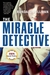 The Miracle Detective: An Investigative Reporter Sets Out to Examine How the Catholic Church Investigates Holy Visions and Discovers His Own Faith